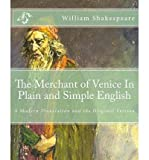 [ The Merchant of Venice in Plain and Simple English: A Modern Translation and the Original Version Shakespeare, William ( Author ) ] { Paperback } 2012