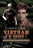 Vietnam I'm Going !, Linda S. Earls, 1477108947