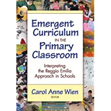 Emergent Curriculum in the Primary Classroom: Interpreting the Reggio Emilia Approach in Schools (Early Childhood Education Series) by Carol Anne Wien (2008-07-15)