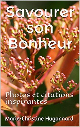 savourer-son-bonheur-photos-et-citations-inspirantes-french-edition
