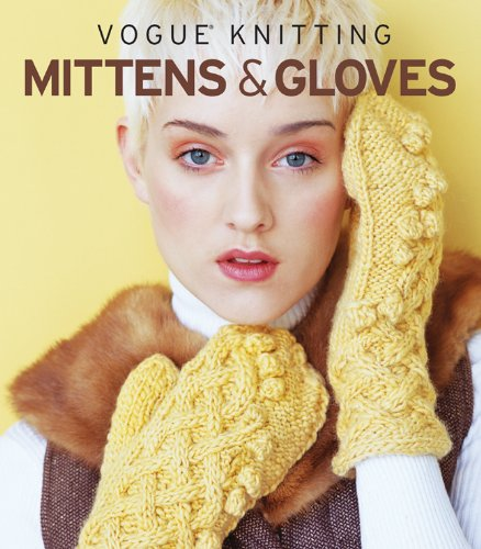 Vogue® Knitting Mittens & - Knitting Vogue Magazine