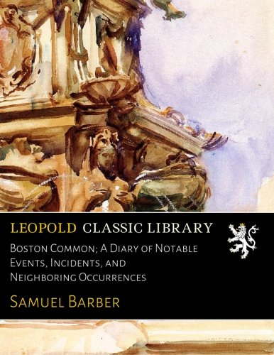 Download Boston Common; A Diary of Notable Events, Incidents, and Neighboring Occurrences pdf