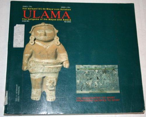 Ulama: Het balspel bij de Maya's en Azteken, 2000 v. Chr.-2000 n. Chr. : van mensenoffer tot sport = Ulama : the ballgame of the Mayas and Aztecs, ... (SMD informatief) (Dutch and English Edition)