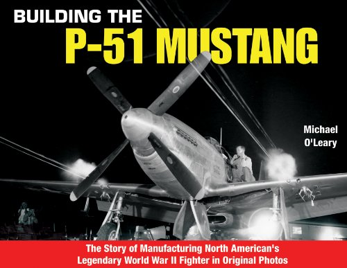 Pdf Transportation Building the P-51 Mustang: The Story of Manufacturing North American's Legendary WWII Fighter in Original Photos