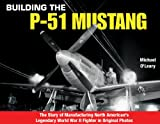 Building the P-51 Mustang: The Story of Manufacturing North American's Legendary WWII Fighter in Original Photos