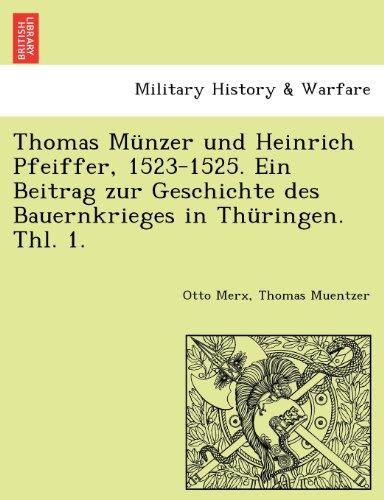 Thomas Munzer und Heinrich Pfeiffer, 1523-1525. Ein Beitrag zur Geschichte des Bauernkrieges in Thuringen. Thl. 1.  [Merx, Otto - Muentzer, Thomas] (Tapa Blanda)