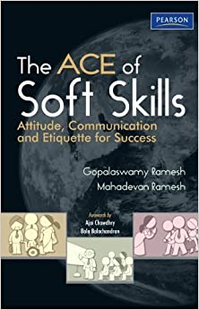 The ACE of Soft Skills: Attitude, Communication and Etiquette for Success by Gopalaswamy Ramesh (2011-05-13)