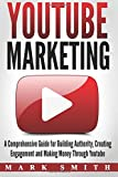 YouTube Marketing: A Comprehensive Guide for Building Authority, Creating Engagement and Making Money Through Youtube (Facebook Marketing, Instagram Marketing)