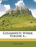 Gesammelte Werke, Volume 4..., Franz Keim, 1274585783