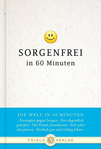Sorgenfrei in 60 Minuten (Die Welt in 60 Minuten)