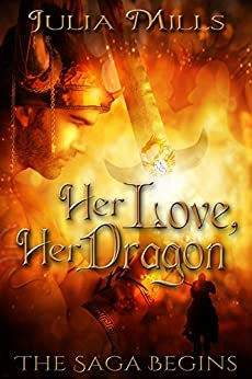 Her Love, Her Dragon: The Saga Begins (Dragon Guard Series) by [Mills, Julia]