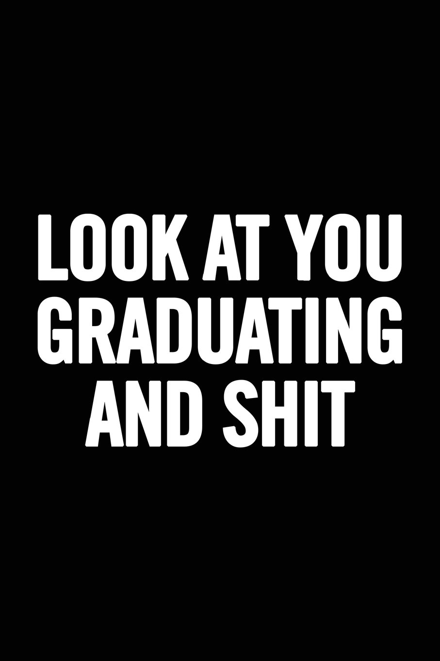 Look at You Graduating and Shit: Ruled Blank 6x9 Cute Notebook, Original appreciation gag gift for graduation, college, high school, Congratulations Funny Journal for your favorite graduate, students ebook