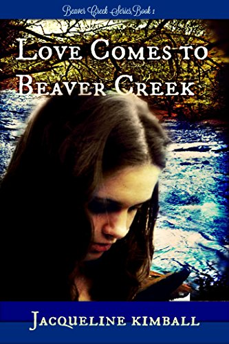 Love Comes to Beaver Creek (Beaver Creek Series Book 1) by [Kimball, Jacqueline]