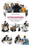 La France gastronome : Comment le restaurant est entré dans notre histoire