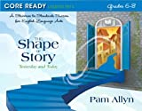 Core Ready Lesson Sets for Grades 6-8: A Staircase to Standards Success for English Language Arts, The Shape of Story: Yesterday and Today (Core Ready Series)