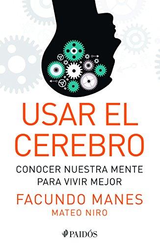 Usar el cerebro: Conocer nuestra mente para vivir mejor (Spanish Edition)
