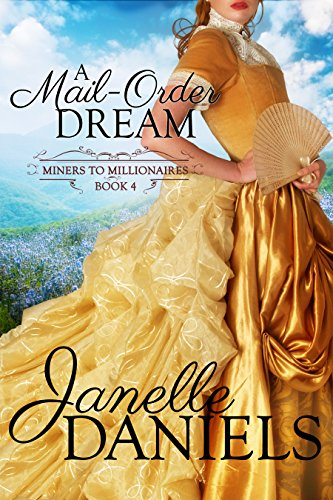 - A Mail-Order Dream (Miners to Millionaires Book 4)