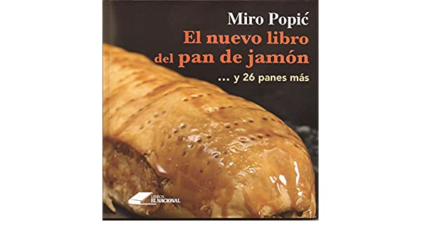 El Nuevo Libro Del Pan De Jamon: Miro Popic´: 9789803887469: Amazon.com: Books