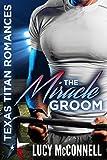 The Miracle Groom (Texas Titans Romances Book 1)