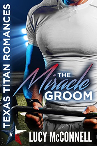 The Miracle Groom (Texas Titans Romances) (Titan Single)