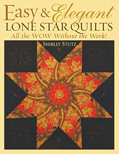 Easy & Elegant Lone Star Quilts: All the WOW Without the Work! (Lone Star Quilt Pattern)