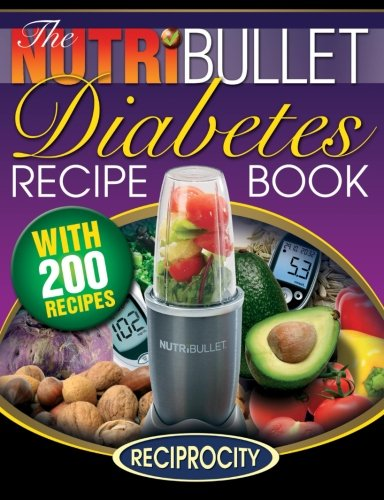 Diabetic Recipe - The NutriBullet Diabetes Recipe Book: 200 NutriBullet Diabetes Busting Ultra Low Carb Blast and Smoothie Recipes (Diabetic Low Carb NutriBullet Recipes) (Volume 1)