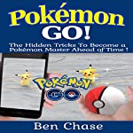 Pokemon Go!: The Hidden Tricks to Become a Pokemon Master Ahead of Time | Ben Chase