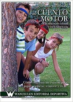 El Cuento Motor En La Educación Infantil Y En La Educación Física Escolar por Jesús Vicente Ruiz Omeñaca epub
