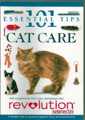 101 Essential Tips CAT CARE - A Publication From Revolution (Selamectin) - A Simple Way to Protect Your Cat Against Fleas and Heartworm - Paperback - 2008 American Edition