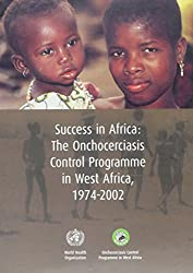 Success in Africa: The Onchocerciasis Control Programme in West Africa, 1974-2002