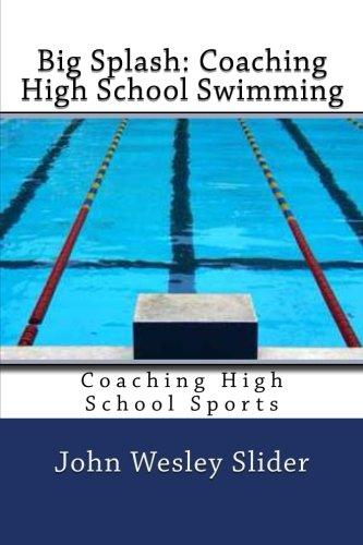 Download Big Splash: Coaching High School Swimming: Coaching High School Sports pdf