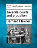 Juvenile courts and Probation, Bernard Flexner, 124013584X