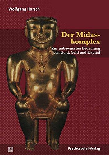 Der Midaskomplex: Zur unbewussten Bedeutung von Gold, Geld und Kapital (Bibliothek der Psychoanalyse)