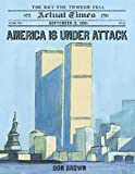 America Is Under Attack: September 11, 2001: The Day the Towers Fell (Actual Times Book 4)