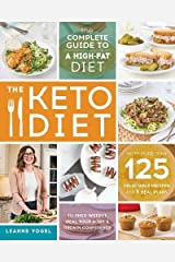 The Keto Diet: The Complete Guide to a High-Fat Diet, with More Than 125 Delectable Recipes and 5 Meal Plans to Shed Weight, Heal Your Body, and Regain Confidence Paperback
