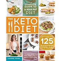 The Keto Diet: The Complete Guide to a High-Fat Diet, with More Than 125 Delectable...