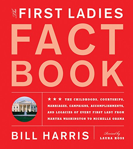 First Ladies Fact Book: Revised and Updated! The Childhoods, Courtships, Marriages, Campaigns, Accomplishments, and Legacies of Every First Lady from Martha Washington to Michelle (Obama First Dog)
