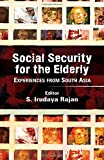 Social Security for the Elderly : Experiences from South Asia, Rajan, S. Irudaya, 0415445434