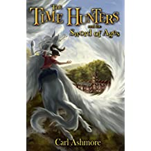 The Time Hunters and the Sword of Ages (The Time Hunters Saga Book 4)