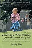 Creating a New Normal... after the Death of a Child, Sandy Fox, 1450230946