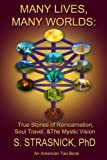 Many Lives, Many Worlds: True Stories of Reincarnation, Soul Travel, & The Mystic Vision (American Tao) (Volume 3)