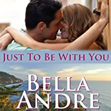 Just to Be with You: Seattle Sullivans, Book 3 Audiobook by Bella Andre Narrated by Eva Kaminsky