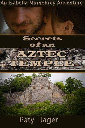 Secrets of an Aztec Temple: An Isabella Mumphrey Adventure (Isabella Mumphrey Adventures) (Volume 2) -