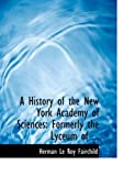 A History of the New York Academy of Sciences, Herman Le Roy Fairchild, 0554646323