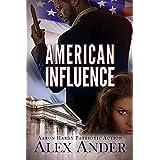 American Influence (Patriotic Action & Adventure - Aaron Hardy Book 2)