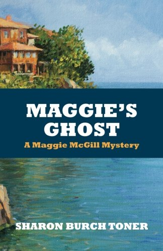 Book: Maggie's Ghost: A Maggie McGill Mystery (Maggie McGill Mysteries Book 6) by Sharon Burch Toner