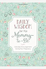 Daily Wisdom for the Mommy-to-Be: Everyday Encouragement during Your Pregnancy Hardcover