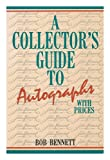 A Collector's Guide to Autographs with Prices, Bob Bennett, 087069460X