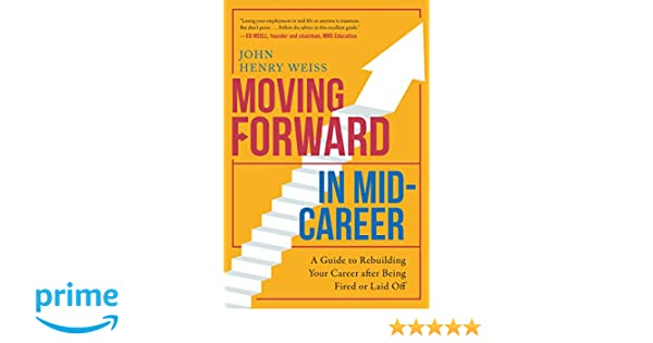 Moving Forward in Mid-Career: A Guide to Rebuilding Your