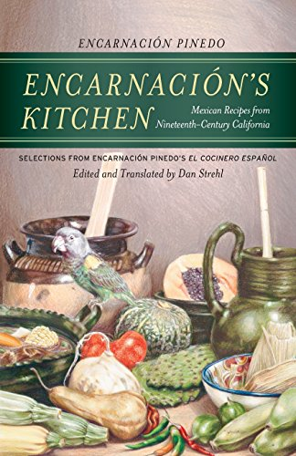 Encarnacion's Kitchen: Mexican Recipes from Nineteenth-Century California, Selections from Encarnación Pinedo's El cocinero español (California Studies in Food and Culture) by Encarnación Pinedo